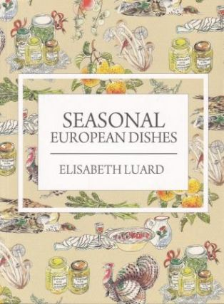 Seasonal European Dishes. Elisabeth Luard