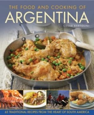 The Food & Cooking of Argentina. Cesar Bartolini