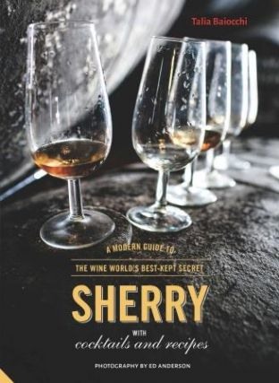 Sherry: a modern guide... (UK Ed). Talia Baiocchi