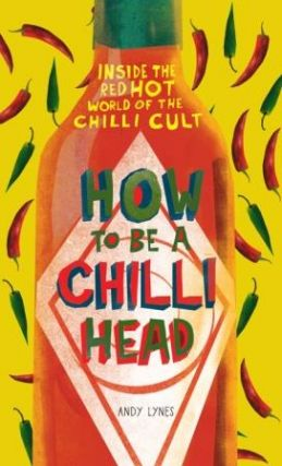 How to be a Chilli Head. Andy Lynes