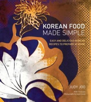 Korean Food Made Simple. Judy Joo, Vivian Jao