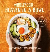 Wholefood Heaven in a Bowl. David Bailey, Charlotte Bailey