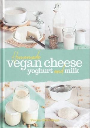 Homemade Vegan Cheese. Yvonne Holzl-Singh