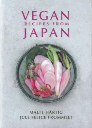 Vegan Recipes from Japan. Malte Hartig, Jule Felice Frommelt