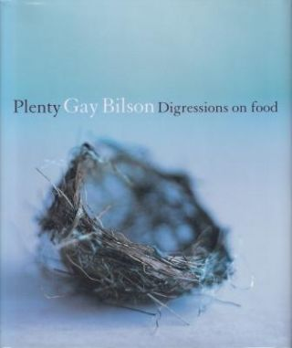 Plenty: digressions on food. Gay Bilson