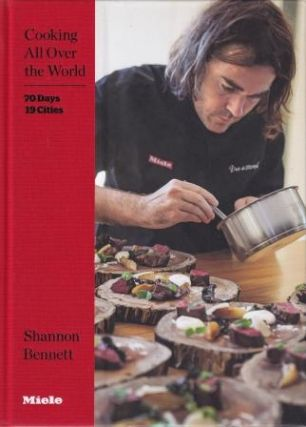 Cooking all over the World. Shannon Bennett