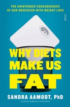 Why Diets Make Us Fat. Sandra Aamodt