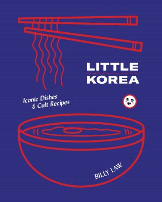 Little Korea: iconic dishes. Billy Law