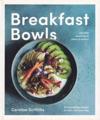 Breakfast Bowls. Caroline Griffiths