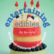 Entertaining Edibles. Sydney Escowitz