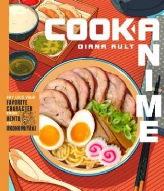 Cook Anime: eat like your favorite. Diana Ault