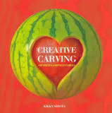 Creative Carving of Fruits & Vegetables. Kikky Sihota