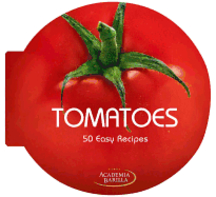 Tomatoes: 50 easy recipes. Academia Barilla