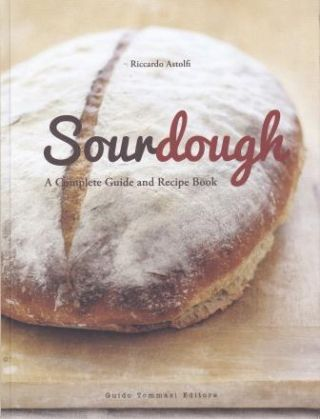 Sourdough: a complete guide. Riccardo Astolfi