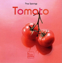 Tomato: my favourite ingredient. Thea Spierings