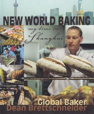 New World Baking. Dean Brettschneider
